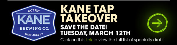 Kane Tap Takeover - (Click) on this link to view the full list of specialty drafts.